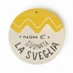 """Monopalla """"non è suonata la sveglia"""", disco decorativo in legno stampato a colori"""