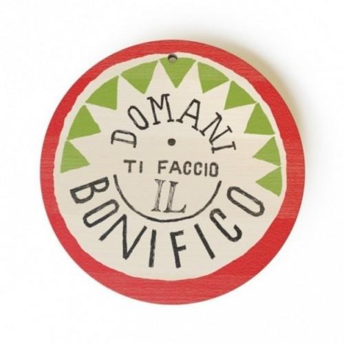 """Monopalla """"domani ti faccio il bonifico"""", disco decorativo in legno stampato a colori"""