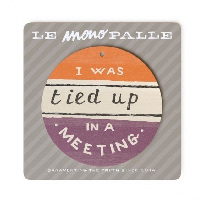 "MonoPipeau ""I was tied up in a meeting"" disque décoratif en bois imprimé en couleurs"