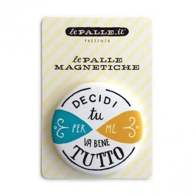 """Le Palle Magnetiche: magnete """"Decidi tu per me va bene tutto"""""""