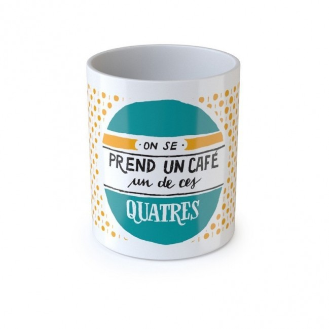 """Mug """"On se prend un café un de ces quatre"""""""