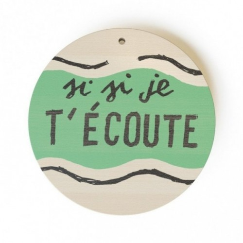 """Mono Pipeau """"Si si je t'écoute"""" disque décoratif en bois imprimé en couleur"""