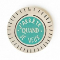 """Mono Pipeau """"J'arrête quand je veux"""" disque décoratif en bois imprimé en couleur"""