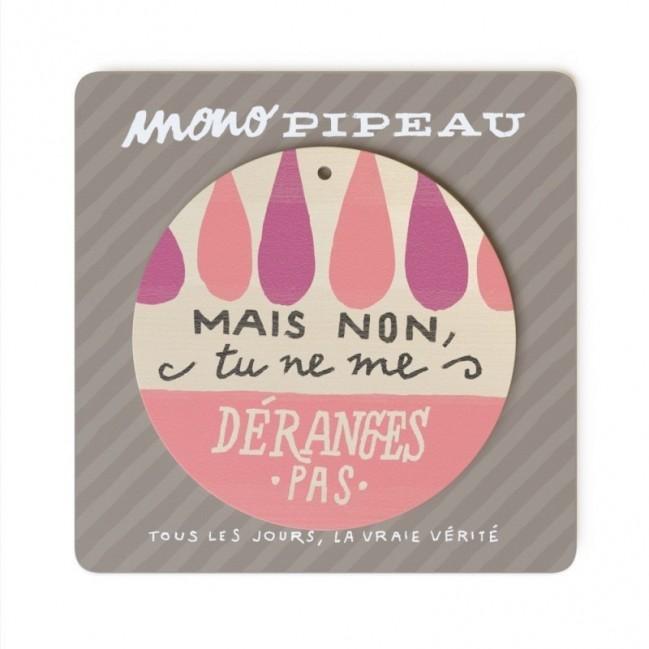 """Mono Pipeau """"Mais non, tu ne me déranges pas"""" disco decorativo in legno stampato a colori"""