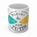 """Mug """"Decidi tu, per me va bene tutto"""", tasse en céramique"""