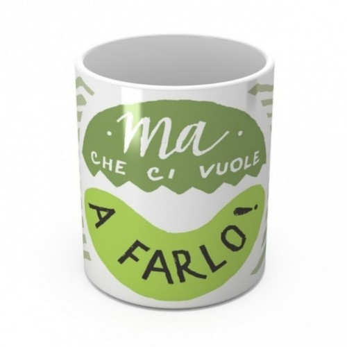 """Mug """"Ma che ci vuole a farlo!"""", tazza in ceramica"""
