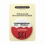 """Le Palle Magnetiche: magnete """"Mi piaci come sei"""""""